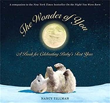 The Wonder of You: A Book for Celebrating Baby's First Year [With Growth Chart & 5x7 Print for Framing] 9780312368395