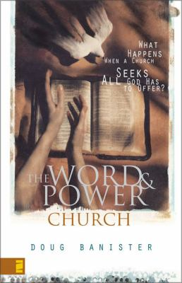 The Word and Power Church: What Happens When a Church Seeks All God Has to Offer? 9780310242673