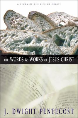 The Words and Works of Jesus Christ: A Study of the Life of Christ 9780310309406