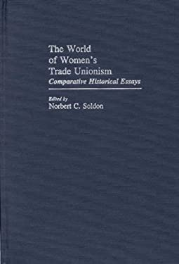 The World of Women's Trade Unionism: Comparative Historical Essays 9780313227929