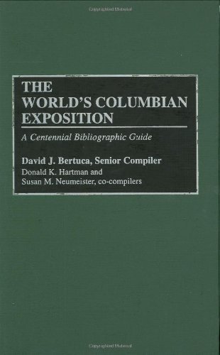 The World's Columbian Exposition: A Centennial Bibliographic Guide 9780313266447