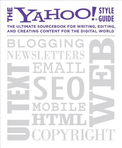 The Yahoo! Style Guide: The Ultimate Sourcebook for Writing, Editing, and Creating Content for the Digital World 9780312569846