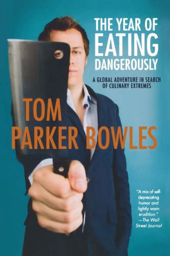 The Year of Eating Dangerously: A Global Adventure in Search of Culinary Extremes 9780312531034