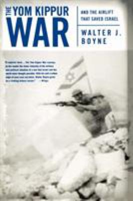 The Yom Kippur War: And the Airlift Strike That Saved Israel 9780312320423