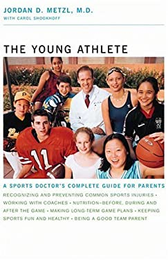 The Young Athlete: A Sports Doctor's Complete Guide for Parents / 9780316607568