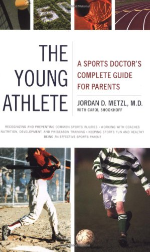 The Young Athlete: A Sports Doctor's Complete Guide for Parents 9780316738651
