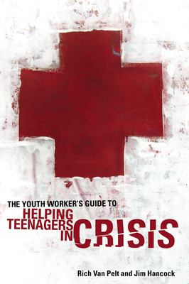 The Youth Worker's Guide to Helping Teenagers in Crisis - Van Pelt, Rich / Hancock, Jim