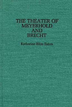 The Theatre of Meyerhold and Brecht. 9780313245909