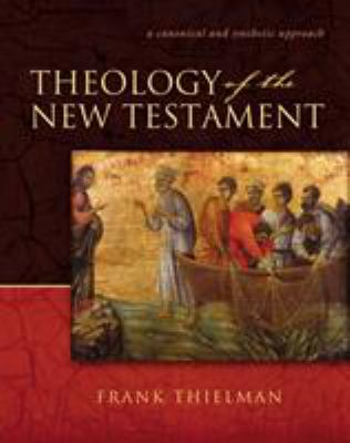 Theology of the New Testament: A Canonical and Synthetic Approach 9780310211327