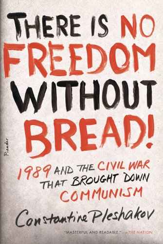 There Is No Freedom Without Bread!: 1989 and the Civil War That Brought Down Communism 9780312655334