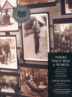 There Once Was a World: A 900-Year Chronicle of the Shtetl of Eishyshok 9780316232395