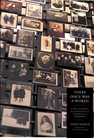 There Once Was a World: A 900-Year Chronicle of the Shtetl of Eishyshok 9780316232524