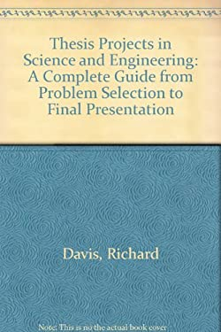 Thesis Projects in Science and Engineering: A Complete Guide from Problem Selection to Final Presentation 9780312799632