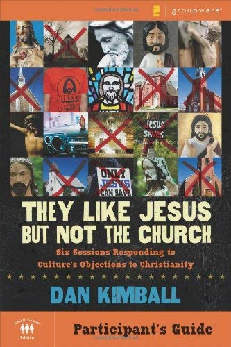 They Like Jesus But Not the Church, Participant's Guide: Six Sessions Responding to Culture's Objections to Christianity 9780310277941