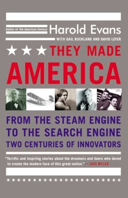They Made America: From the Steam Engine to the Search Engine: Two Centuries of Innovators 9780316013857