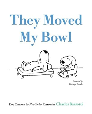 They Moved My Bowl: Dog Cartoons by New Yorker Cartoonist Charles Barsotti 9780316113083