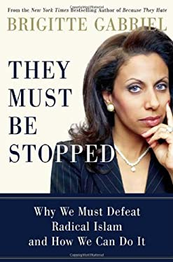 They Must Be Stopped: Why We Must Defeat Radical Islam and How We Can Do It 9780312383633