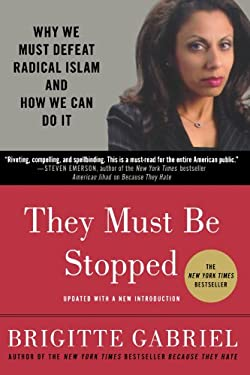 They Must Be Stopped: Why We Must Defeat Radical Islam and How We Can Do It 9780312571283