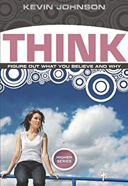 Think: Figure Out What You Believe and Why 9780310282662