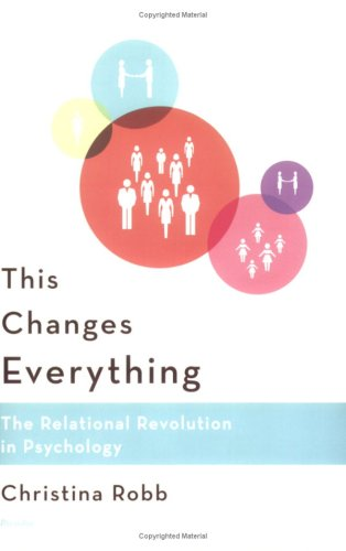 This Changes Everything: The Relational Revolution in Psychology 9780312426156