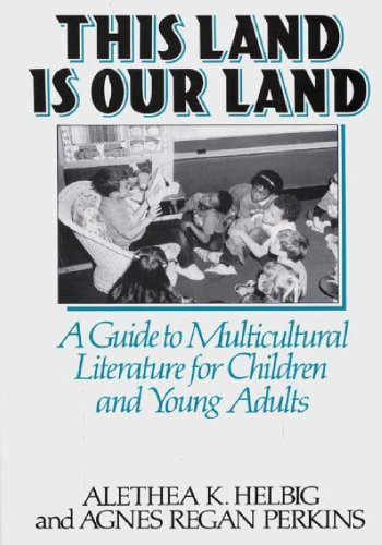 This Land Is Our Land: A Guide to Multicultural Literature for Children and Young Adults 9780313287428