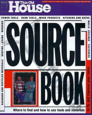 This Old House Sourcebook: Where to Find and How to Use the Tools and Materials You Need to Maint 9780316839587