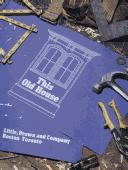 This Old House : Restoring, Rehabilitating and Renovating