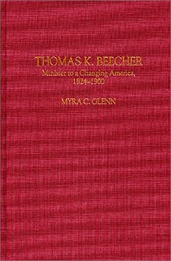 Thomas K. Beecher: Minister to a Changing America, 1824-1900 9780313298622