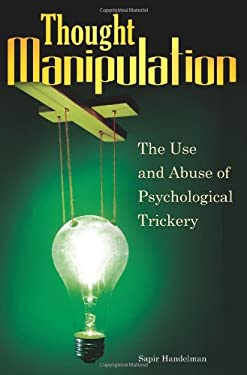 Thought Manipulation: The Use and Abuse of Psychological Trickery 9780313355325