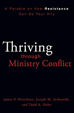 Thriving Through Ministry Conflict: A Parable on How Resistance Can Be Your Ally 9780310324669