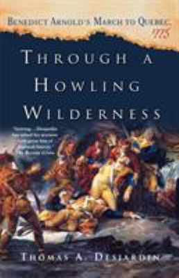 Through a Howling Wilderness: Benedict Arnold's March to Quebec, 1775 9780312339050