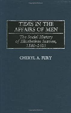 Tides in the Affairs of Men: The Social History of Elizabethan Seamen, 1580-1603 9780313319488