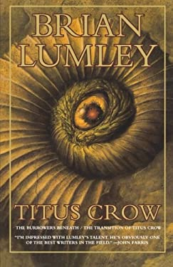 Titus Crow, Volume 1: The Burrowers Beneath; The Transition of Titus Crow 9780312868673