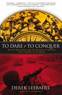 To Dare and to Conquer: Special Operations and the Destiny of Nations, from Achilles to Al Qaeda 9780316014236