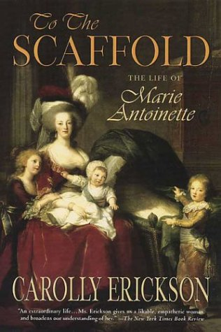 To the Scaffold: The Life of Marie Antoinette 9780312322052
