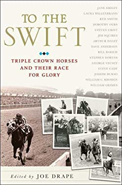 To the Swift: Classic Triple Crown Horses and Their Race for Glory 9780312357955