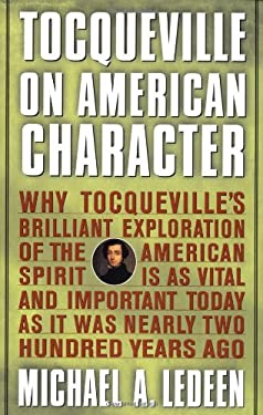 Tocqueville on American Character: Why Tocqueville's Brilliant Exploration of the American Spirit is as Vital and Important Today as It Was Nearly Two 9780312284664