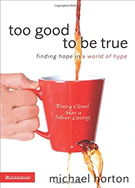 Too Good to Be True: Finding Hope in a World of Hype 9780310267454