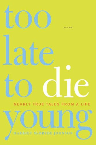 Too Late to Die Young: Nearly True Tales from a Life 9780312425715