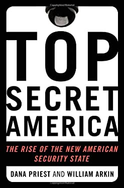 Top Secret America: The Rise of the New American Security State 9780316182218