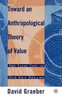 Toward an Anthropological Theory of Value: The False Coin of Our Own Dreams 9780312240455