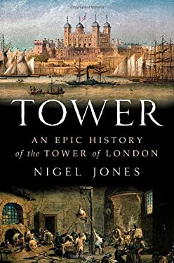 Tower: An Epic History of the Tower of London 9780312622961