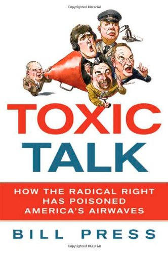Toxic Talk: How the Radical Right Has Poisoned America's Airwaves 9780312606299