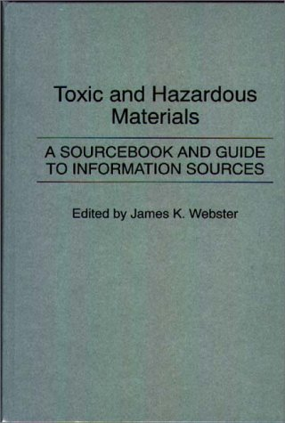 Toxic and Hazardous Materials: A Sourcebook and Guide to Information Sources 9780313245756