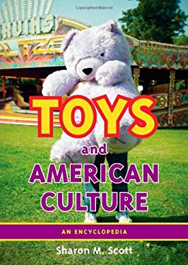 Toys and American Culture: An Encyclopedia 9780313347986