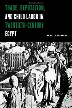 Trade, Reputation, and Child Labor in Twentieth-Century Egypt 9780312296292