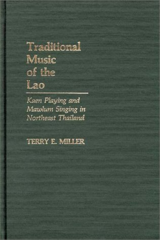 Traditional Music of the Lao: Kaen Playing and Mawlum Singing in Northeast Thailand 9780313247651