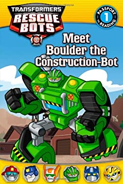 Transformers: Rescue Bots: Meet Boulder the Construction-Bot (Passport to Reading Level 1)