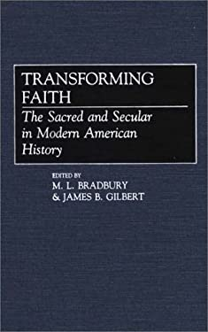 Transforming Faith: The Sacred and Secular in Modern American History 9780313257070