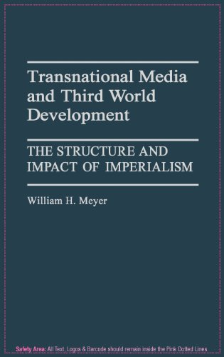 Transnational Media and Third World Development: The Structure and Impact of Imperialism 9780313262647